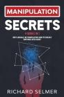 Manipulation Secrets: 4 books in 1: Body Language, NLP Manipulation, Dark Psychology, Emotional Intelligence Cover Image