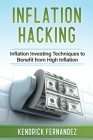 Inflation Hacking: Inflating Investing Techniques to Benefit from High Inflation Cover Image