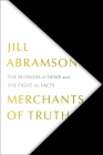 Merchants of Truth: The Business of News and the Fight for Facts Cover Image