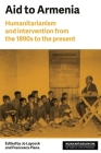 Aid to Armenia: Humanitarianism and Intervention from the 1890s to the Present (Humanitarianism: Key Debates and New Approaches) Cover Image