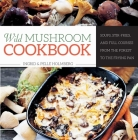 Wild Mushroom Cookbook: Soups, Stir-Fries, and Full Courses from the Forest to the Frying Pan Cover Image