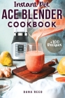 Instant Pot Ace Blender Cookbook: +100 best recipes that anyone can cook! Cover Image