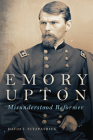 Emory Upton, Volume 60: Misunderstood Reformer (Campaigns and Commanders #60) Cover Image