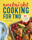 Weeknight Cooking for Two: 100 Five-Ingredient Super Simple Suppers Cover Image