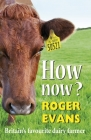 How Now?: Britain's Favourite Dairy Farmer Cover Image