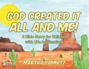 God Created It All and Me!: A Bible Story for Children with Life Applications Cover Image