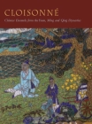 Cloisonné: Chinese Enamels from the Yuan, Ming and Qing Dynasties Cover Image