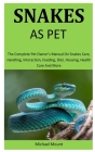 Snakes As Pets: The Complete pet owner's manual on Snakes care, Handling, Interaction, feeding, diet, housing, health care and more Cover Image