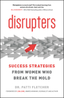 Disrupters: Success Strategies from Women Who Break the Mold Cover Image