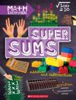 Super Sums: Addition, Subtraction, Multiplication, and Division (Math Everywhere) Cover Image