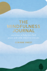 The Mindfulness Journal: Exercises to Help You Find Peace and Calm Wherever You Are Cover Image