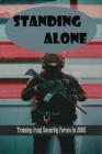 Standing Alone: Training Iraqi Security Forces In 2005: Iraq War History Cover Image