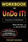 WORKBOOK For Undo It!: How Simple Lifestyle Changes Can Reverse Most Chronic Diseases by Dean Ornish M.D. and Anne Ornish Cover Image
