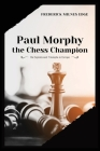 Paul Morphy, the Chess Champion: His Exploits and Triumphs in Europe Cover Image