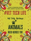 Vet Tech Life Coloring Book: An Adult Coloring Book Featuring Funny, Humorous & Stress Relieving Designs for Veterinary Technicians Cover Image