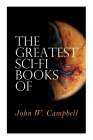The Greatest Sci-Fi Books of John W. Campbell: Who Goes There?, The Mightiest Machine, The Incredible Planet, The Black Star Passes Cover Image