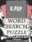 K-POP WORD SEARCH PUZZLE +300 WORDS Medium To Extremely Hard: AND MANY MORE OTHER TOPICS, With Solutions, 8x11' 80 Pages, All Ages: Kids 7-10, Solvabl Cover Image