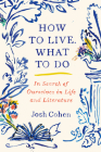 How to Live. What to Do: In Search of Ourselves in Life and Literature Cover Image