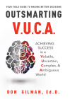 Outsmarting VUCA: Achieving Success in a Volatile, Uncertain, Complex, & Ambiguous World Cover Image