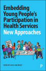 Embedding Young People's Participation in Health Services: New Approaches Cover Image