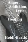 Anger, Addiction, Lyrics, & Healing Cover Image