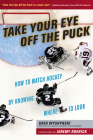 Take Your Eye Off the Puck: How to Watch Hockey By Knowing Where to Look Cover Image