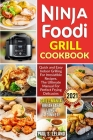 Ninja Foodi Grill Cookbook: Quick and Easy Indoor Grilling For Irresistible Recipes. The Ultimate Manual For Perfect Frying Delicacies Cover Image