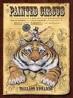 The Painted Circus: P.T. Vermin Presents a Mesmerizing Menagerie of Trickery and Illusion Guaranteed to Beguile and Bamboozle the Beholder Cover Image