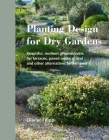 Planting Design for Dry Gardens: Beautiful, Resilient Groundcovers for Terraces, Paved Areas, Gravel and Other Alternatives to the Lawn Cover Image