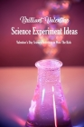 Brilliant Valentine Science Experiment Ideas: Valentine's Day Science Activities to Wow The Kids: Valentine Science Experiments Cover Image