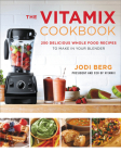 The Vitamix Cookbook: 250 Delicious Whole Food Recipes to Make in Your Blender Cover Image