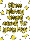 Stress relieving designs animals for young boys: A valuable and beautiful coloring book that helps to build your child confidence and Intelligence (10 Cover Image