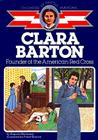 Clara Barton: Founder of the American Red Cross (Childhood of Famous Americans) Cover Image