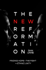 The New Reformation: Finding Hope in the Fight for Ethnic Unity Cover Image