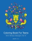 Coloring Book For Teens: Anti-Stress Designs Vol 5 Cover Image