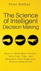The Science of Intelligent Decision Making: An Actionable Guide to Clearer Thinking, Destroying Indecision, Improving Insight, & Making Complex Decisi Cover Image