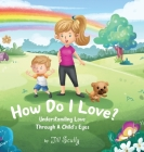 How Do I Love?: Understanding Love Through a Child's Eyes Cover Image