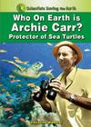 Who on Earth Is Archie Carr?: Protector of Sea Turtles (Scientists Saving the Earth) Cover Image