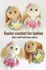Easter crochet for babies: Baby crochet doll Easter pattern: Baby cute Easter crochet pattern Cover Image