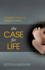 The Case for Life: Equipping Christians to Engage the Culture Cover Image
