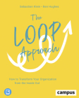 The Loop Approach: How to Transform Your Organization from the Inside Out Cover Image
