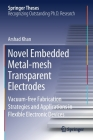 Novel Embedded Metal-Mesh Transparent Electrodes: Vacuum-Free Fabrication Strategies and Applications in Flexible Electronic Devices (Springer Theses) Cover Image
