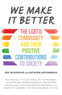 We Make It Better: The LGBTQ Community and Their Positive Contributions to Society (Gender Identity Book for Teens, Gay Rights, Transgend Cover Image