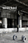 Wrecked: How the American Automobile Industry Destroyed Its Capacity to Compete: How the American Automobile Industry Destroyed Its Capacity to Compete Cover Image