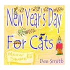 New Year's Day for Cats: Rhyming New Year's Day Picture Book for Kids about celebrating a New Year with New Year's Cheer and New Year's festivi Cover Image