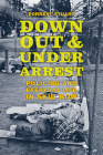 Down, Out, and Under Arrest: Policing and Everyday Life in Skid Row Cover Image