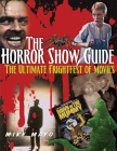 The Horror Show Guide: The Ultimate Frightfest of Movies Cover Image