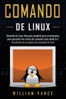 Comando de Linux: Una guía completa para principiantes para aprender los reinos del comando Linux desde A-Z Cover Image