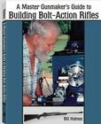 The Master Gunmaker's Guide to Building Bolt-Action Rifles Cover Image