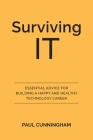 Surviving IT: Essential Advice for Building a Happy and Healthy Technology Career Cover Image
